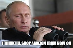 I THINK I'LL SHOP AMAZON FROM NOW ON | made w/ Imgflip meme maker