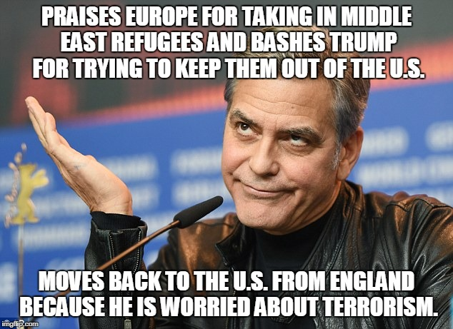 I guess he didn't want to provide them room and board?  | PRAISES EUROPE FOR TAKING IN MIDDLE EAST REFUGEES AND BASHES TRUMP FOR TRYING TO KEEP THEM OUT OF THE U.S. MOVES BACK TO THE U.S. FROM ENGLA | image tagged in clooney,terrorism,liberals,hypocrisy,hypocrite | made w/ Imgflip meme maker