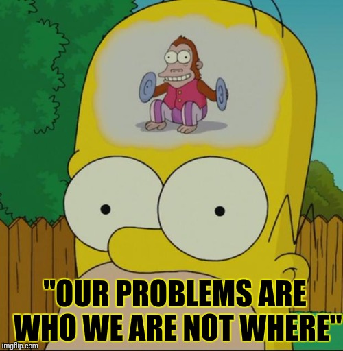 "10.9.2016 episode paraphrase | ""OUR PROBLEMS ARE WHO WE ARE NOT WHERE"" 