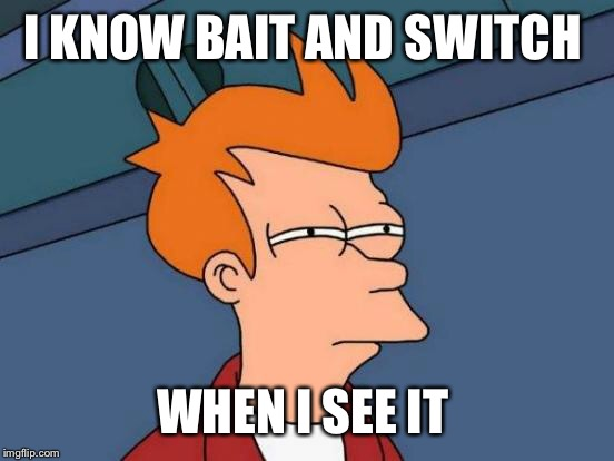 Futurama Fry Meme | I KNOW BAIT AND SWITCH WHEN I SEE IT | image tagged in memes,futurama fry | made w/ Imgflip meme maker