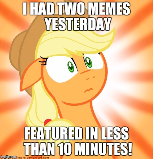 That's some kind of record! | I HAD TWO MEMES YESTERDAY FEATURED IN LESS THAN 10 MINUTES! | image tagged in shocked applejack,memes,featured,xanderbrony | made w/ Imgflip meme maker