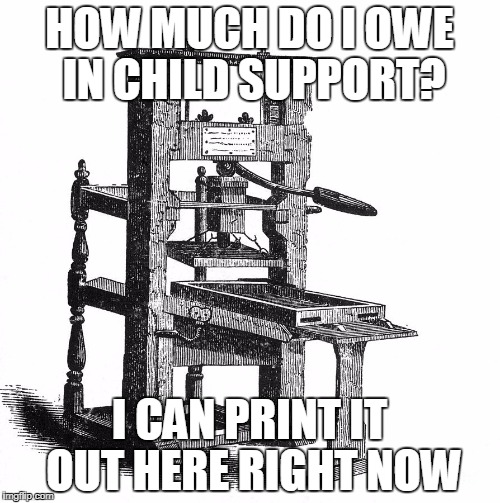 HOW MUCH DO I OWE IN CHILD SUPPORT? I CAN PRINT IT OUT HERE RIGHT NOW | made w/ Imgflip meme maker