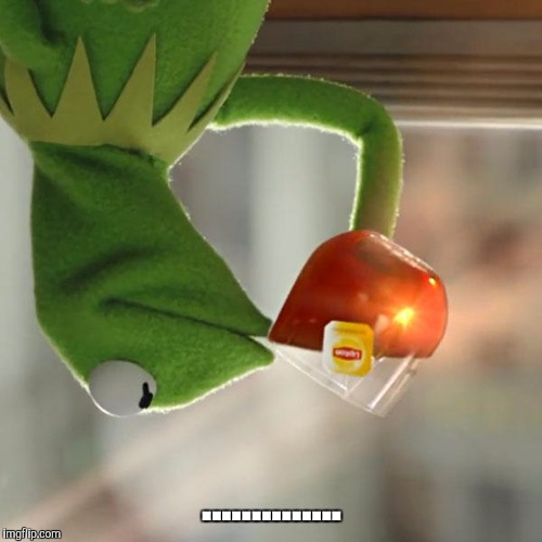 But Thats None Of My Business Meme | .............. | image tagged in memes,but thats none of my business,kermit the frog | made w/ Imgflip meme maker