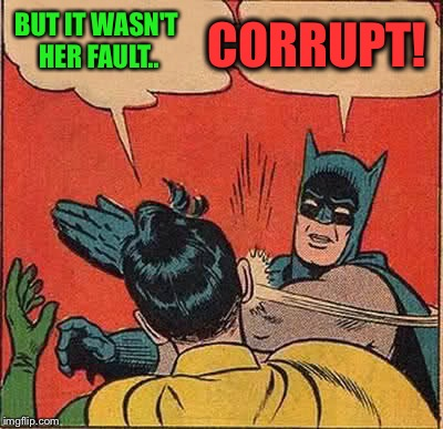 Batman Slapping Robin Meme | BUT IT WASN'T HER FAULT.. CORRUPT! | image tagged in memes,batman slapping robin | made w/ Imgflip meme maker