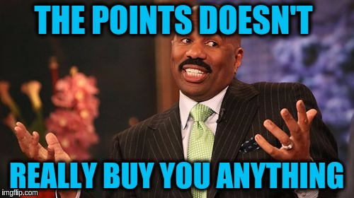 Steve Harvey Meme | THE POINTS DOESN'T REALLY BUY YOU ANYTHING | image tagged in memes,steve harvey | made w/ Imgflip meme maker