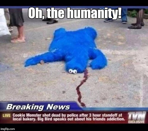 Another celebrity falls victim to his addiction.  | Oh, the humanity! | image tagged in funny meme,news,cookie monster,addiction | made w/ Imgflip meme maker