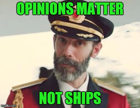 OPINIONS MATTER NOT SHIPS | made w/ Imgflip meme maker