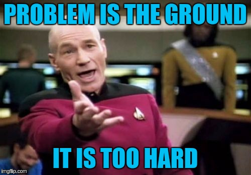 Picard Wtf Meme | PROBLEM IS THE GROUND IT IS TOO HARD | image tagged in memes,picard wtf | made w/ Imgflip meme maker