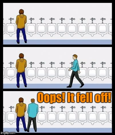Oops! It fell off! | Oops! It fell off! | image tagged in urinal guy,memes,funny,toilet humor | made w/ Imgflip meme maker