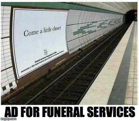One Step Beyond | AD FOR FUNERAL SERVICES | image tagged in funeral,dark humor | made w/ Imgflip meme maker