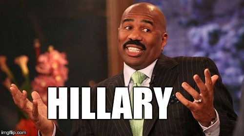 Steve Harvey Meme | HILLARY | image tagged in memes,steve harvey | made w/ Imgflip meme maker