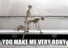 YOU MAKE ME VERY BONY | made w/ Imgflip meme maker