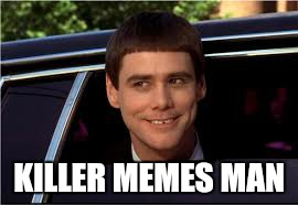 jim | KILLER MEMES MAN | image tagged in jim | made w/ Imgflip meme maker