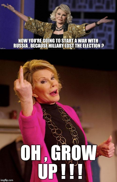 Sour Grapes only make whine | OH , GROW UP ! ! ! | image tagged in joan rivers,nsfw,libtards | made w/ Imgflip meme maker
