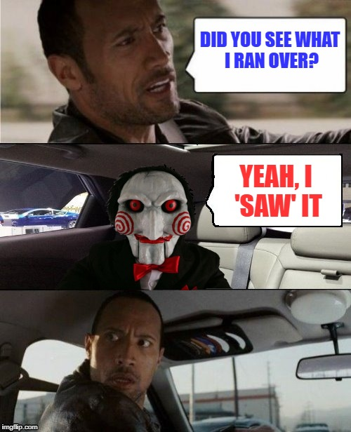 DID YOU SEE WHAT I RAN OVER? YEAH, I 'SAW' IT | made w/ Imgflip meme maker