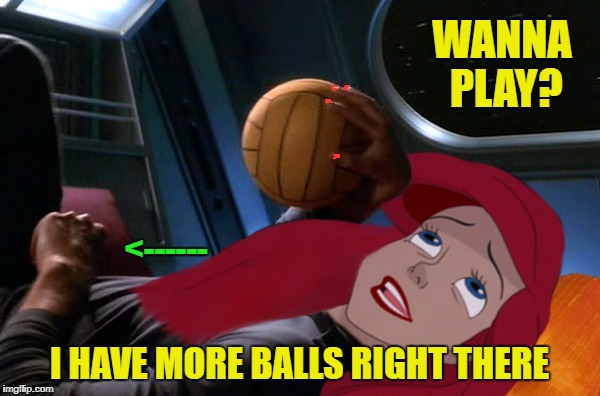 WANNA PLAY? I HAVE MORE BALLS RIGHT THERE <------ | made w/ Imgflip meme maker