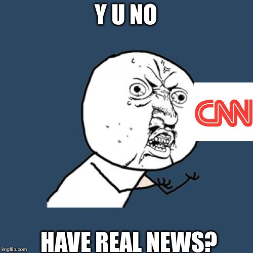 Y U No Meme | Y U NO HAVE REAL NEWS? | image tagged in memes,y u no | made w/ Imgflip meme maker