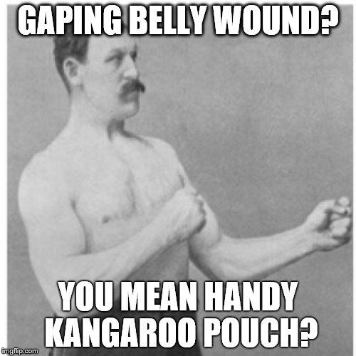 Overly Manly Man Who Needs A Fanny Pack  | GAPING BELLY WOUND? YOU MEAN HANDY KANGAROO POUCH? | image tagged in memes,overly manly man | made w/ Imgflip meme maker