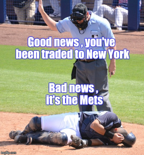 Walk it off , just walk it off | Good news , you've been traded to New York Bad news , it's the Mets | image tagged in umpire and catcher,new york,baseball,the truth hurts | made w/ Imgflip meme maker