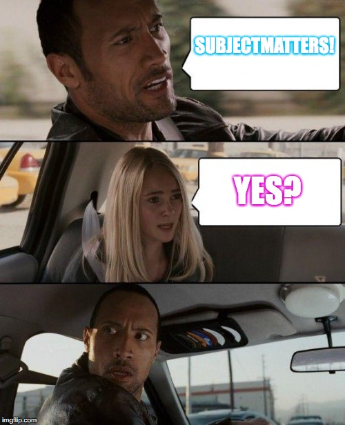 CHANNELYAH COMMUNICATING | SUBJECTMATTERS! YES? | image tagged in memes,the rock driving,yahuah,yahusha,scripture,obey yah | made w/ Imgflip meme maker