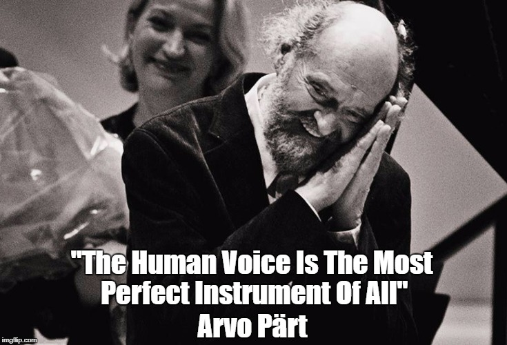 """The Human Voice Is The Most Perfect Instrument Of All"" Arvo Pärt 