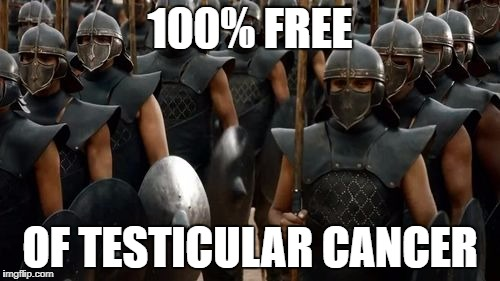 Testicular Cancer | 100% FREE OF TESTICULAR CANCER | image tagged in cancer,game of thrones,unsullied,testicular cancer,castration | made w/ Imgflip meme maker