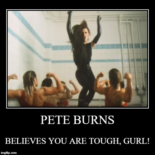 PETE BURNS | BELIEVES YOU ARE TOUGH, GURL! | image tagged in funny,demotivationals,pete burns,deadoralive,80s | made w/ Imgflip demotivational maker