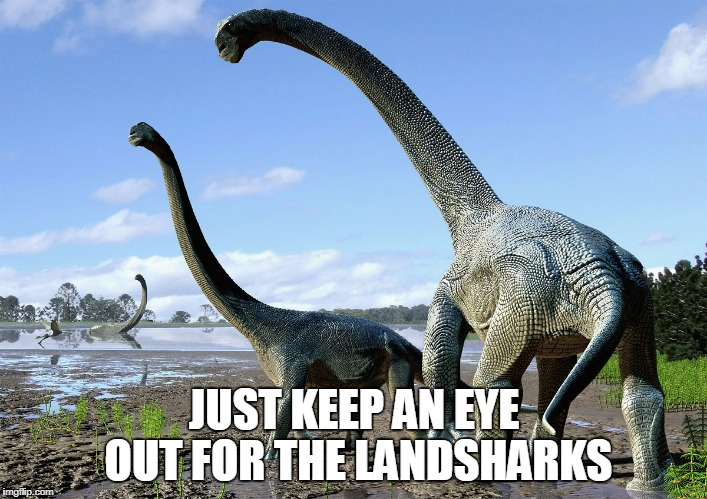 JUST KEEP AN EYE OUT FOR THE LANDSHARKS | made w/ Imgflip meme maker
