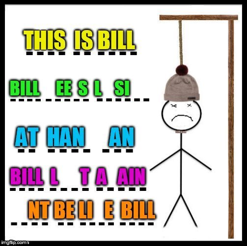 U S W A I H P N C Q E Z T L S K B F V | THIS IS BILL, BILL KEEPS LOSING AT HANGMAN, BILL LOST AGAIN, DON'T BE LIKE BILL | image tagged in memes,hangman,dont be like bill,games,funny memes,be like bill | made w/ Imgflip meme maker