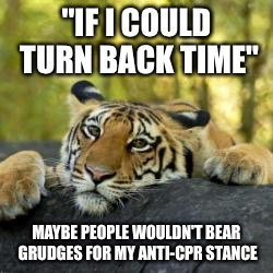 "If only I could.. | ""IF I COULD TURN BACK TIME"" MAYBE PEOPLE WOULDN'T BEAR GRUDGES FOR MY ANTI-CPR STANCE 