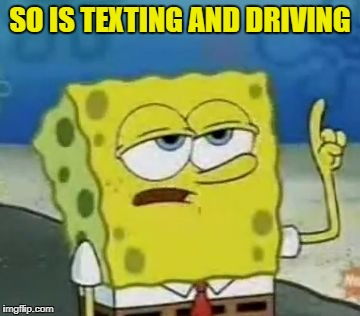 SO IS TEXTING AND DRIVING | made w/ Imgflip meme maker