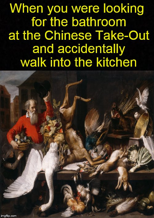 Whoops!...Wrong door! | When you were looking for the bathroom at the Chinese Take-Out and accidentally walk into the kitchen | image tagged in chinese food,kitchen,dank memes,bathroom | made w/ Imgflip meme maker