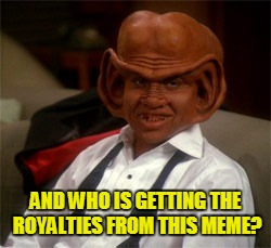 AND WHO IS GETTING THE ROYALTIES FROM THIS MEME? | made w/ Imgflip meme maker