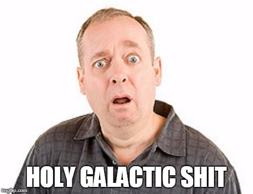 HOLY GALACTIC SHIT | made w/ Imgflip meme maker