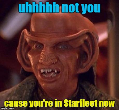 uhhhhh not you cause you're in Starfleet now | made w/ Imgflip meme maker