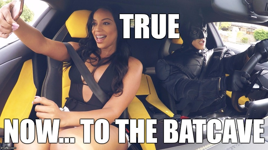 TRUE NOW… TO THE BATCAVE | made w/ Imgflip meme maker