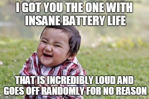Evil Toddler Meme | I GOT YOU THE ONE WITH INSANE BATTERY LIFE THAT IS INCREDIBLY LOUD AND GOES OFF RANDOMLY FOR NO REASON | image tagged in memes,evil toddler | made w/ Imgflip meme maker