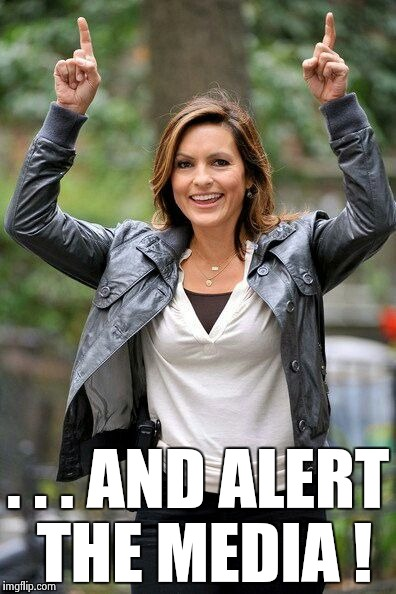 Olivia Benson | . . . AND ALERT THE MEDIA ! | image tagged in olivia benson | made w/ Imgflip meme maker