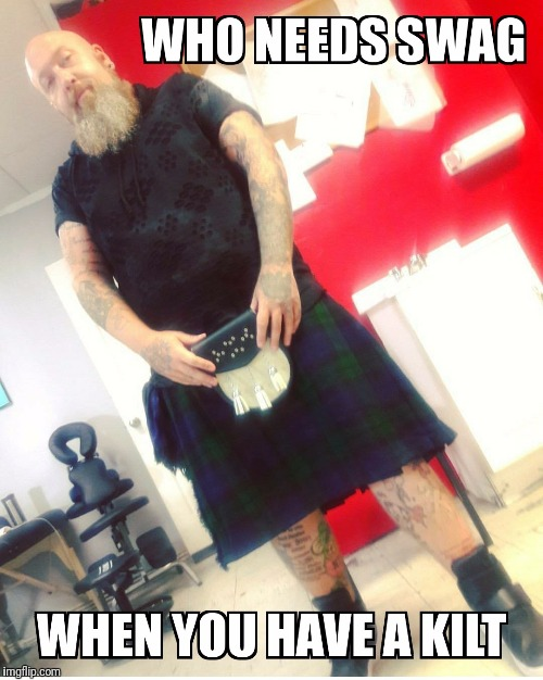 Scottish Swagger | image tagged in kilt,swag,scottish,scotsman,sexy legs,hairy legs | made w/ Imgflip meme maker