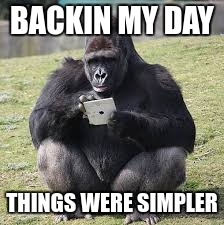 BACKIN MY DAY THINGS WERE SIMPLER | made w/ Imgflip meme maker