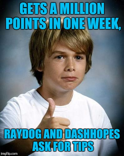 GETS A MILLION POINTS IN ONE WEEK, RAYDOG AND DASHHOPES ASK FOR TIPS | made w/ Imgflip meme maker