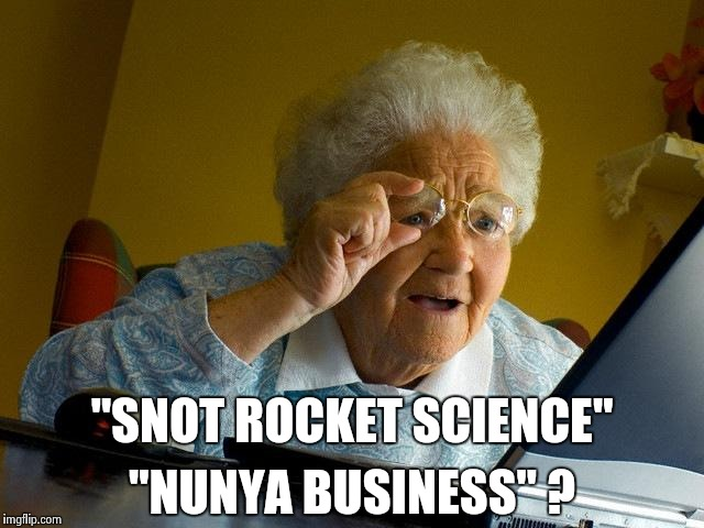"Grandma Finds The Internet Meme | ""SNOT ROCKET SCIENCE"" ""NUNYA BUSINESS"" ? 