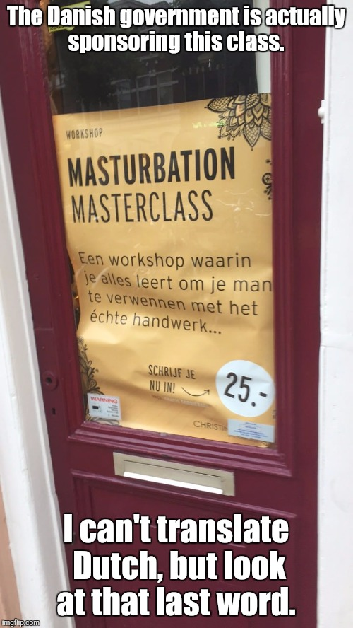 Don't you think you would know by now if you're doing it right or not?  | The Danish government is actually sponsoring this class. I can't translate Dutch, but look at that last word. | image tagged in funny sign,masterbation,class,instructions,dutch | made w/ Imgflip meme maker
