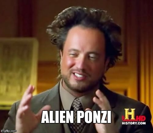 Ancient Aliens Meme | ALIEN PONZI | image tagged in memes,ancient aliens | made w/ Imgflip meme maker
