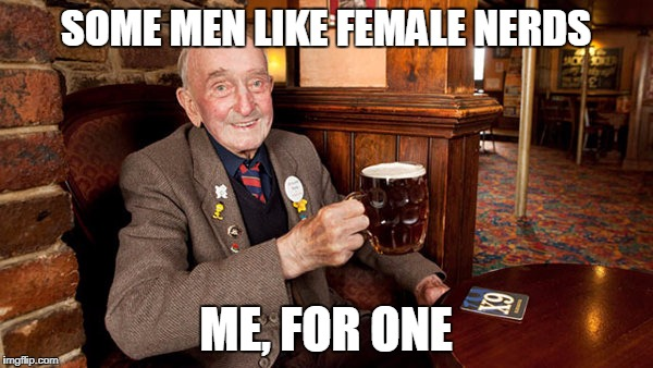 SOME MEN LIKE FEMALE NERDS ME, FOR ONE | made w/ Imgflip meme maker