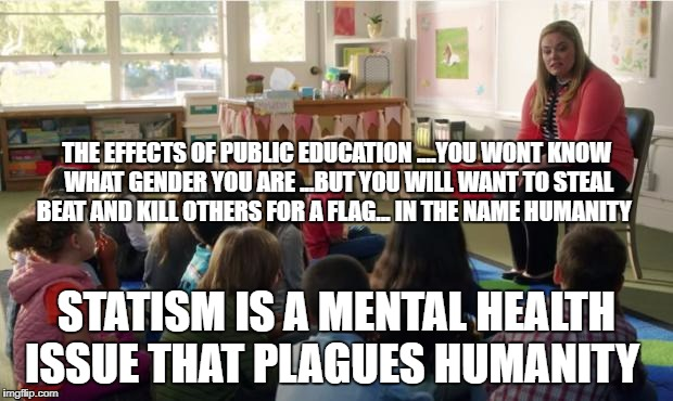 Teachers TvLand | THE EFFECTS OF PUBLIC EDUCATION ....YOU WONT KNOW WHAT GENDER YOU ARE ...BUT YOU WILL WANT TO STEAL BEAT AND KILL OTHERS FOR A FLAG... IN TH | image tagged in teachers tvland | made w/ Imgflip meme maker