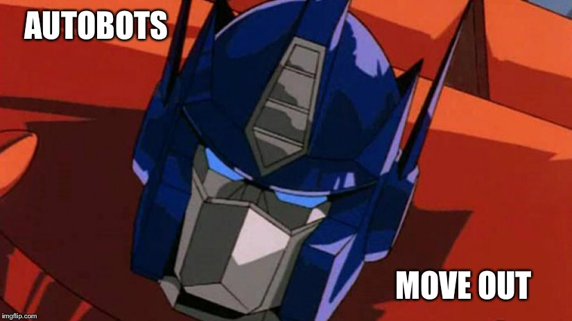 AUTOBOTS MOVE OUT | made w/ Imgflip meme maker