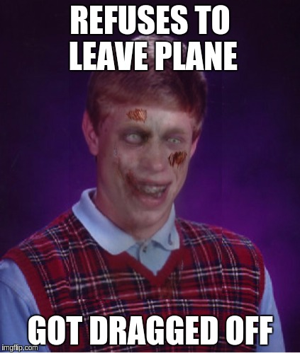 REFUSES TO LEAVE PLANE GOT DRAGGED OFF | made w/ Imgflip meme maker