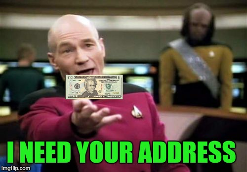 Picard Wtf Meme | I NEED YOUR ADDRESS | image tagged in memes,picard wtf | made w/ Imgflip meme maker