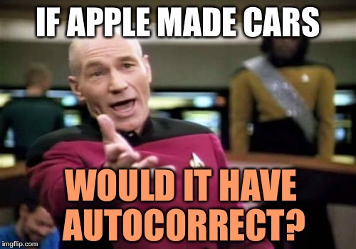 Picard Wtf Meme | IF APPLE MADE CARS WOULD IT HAVE AUTOCORRECT? | image tagged in memes,picard wtf,apple,siri,autocorrect | made w/ Imgflip meme maker